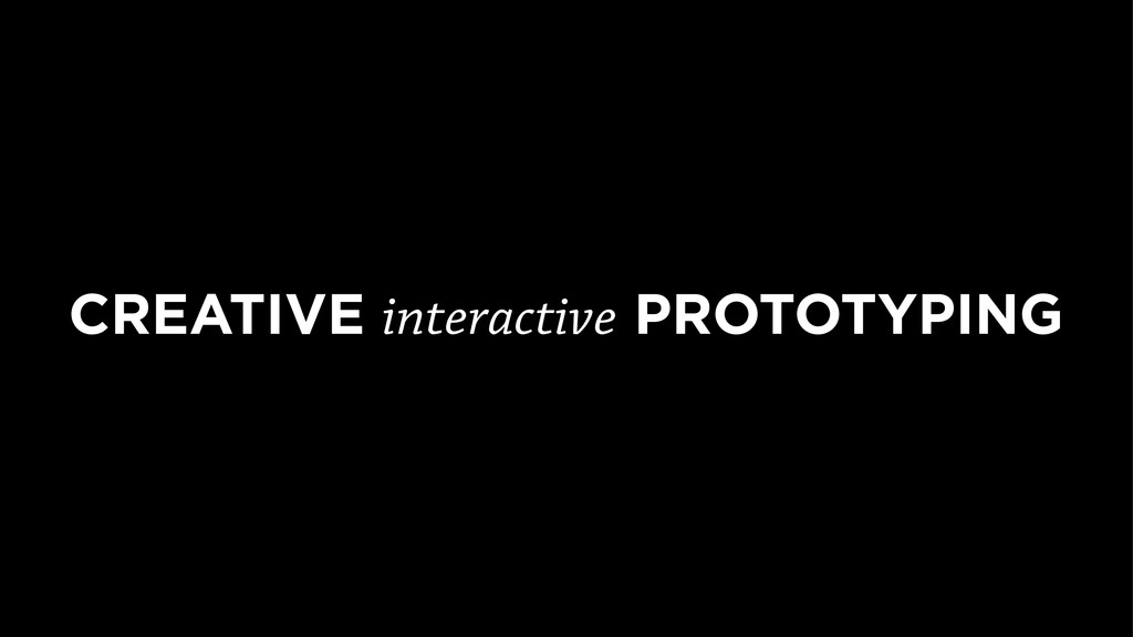 CREATIVE interactive PROTOTYPING