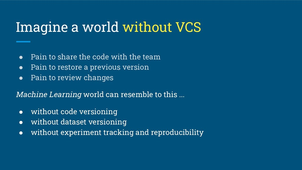 Imagine a world without VCS ● Pain to share the...