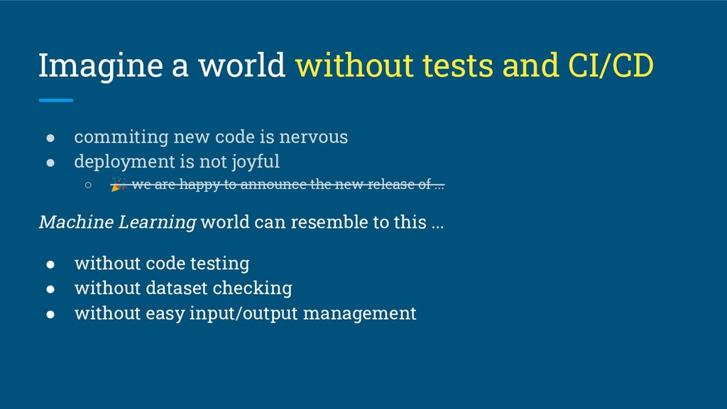 Imagine a world without tests and CI/CD ● commi...