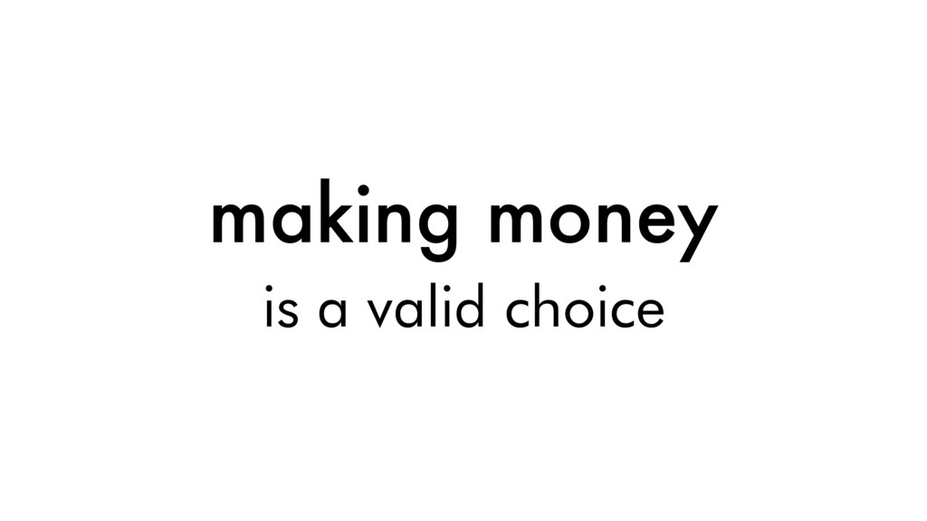 making money is a valid choice