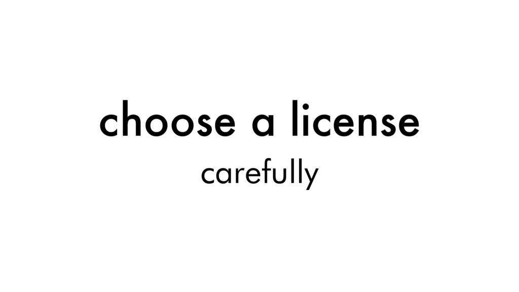 choose a license carefully