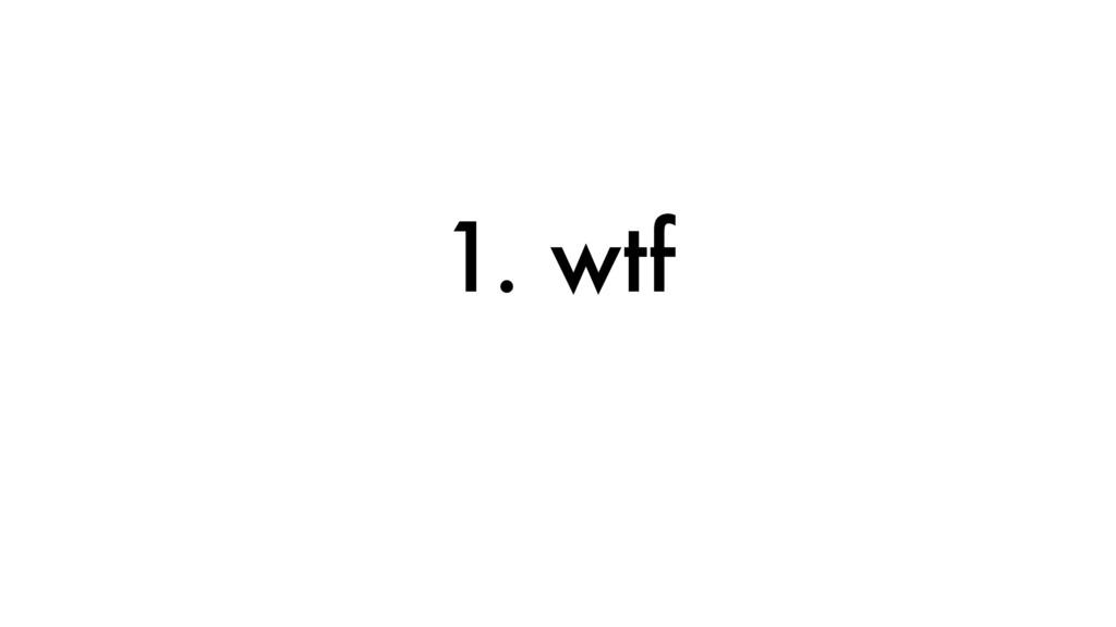 1. wtf
