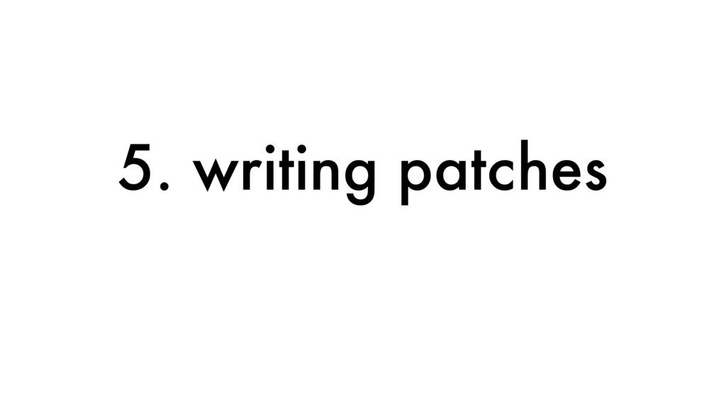 5. writing patches