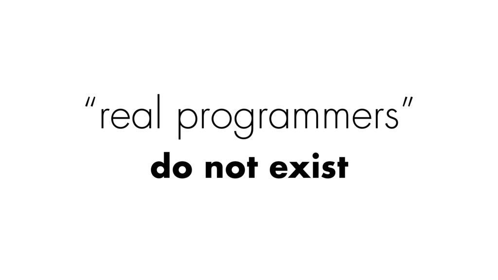 """real programmers"" do not exist"