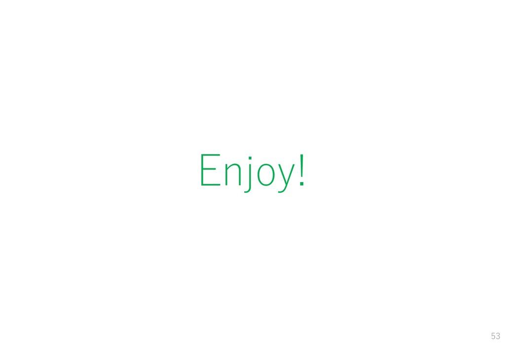 Enjoy! 53