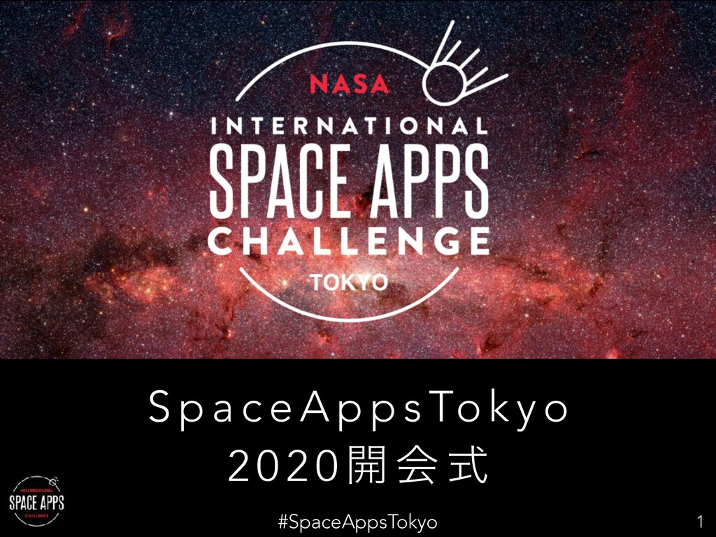 #SpaceAppsTokyo 1 S p a c e A p p s To k y o 2 ...