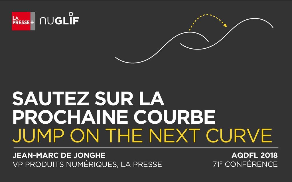 SAUTEZ SUR LA PROCHAINE COURBE JUMP ON THE NEXT...