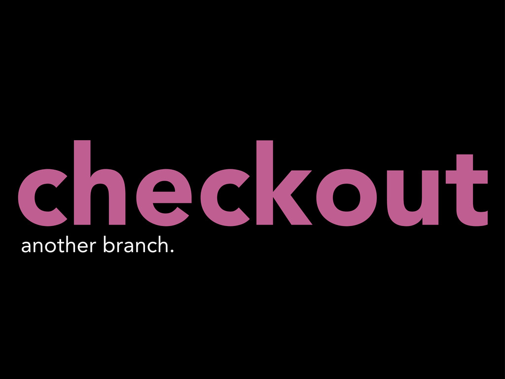checkout another branch.
