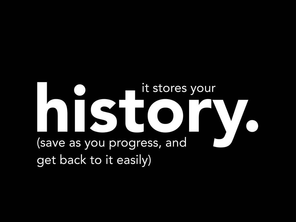 history. (save as you progress, and get back to...