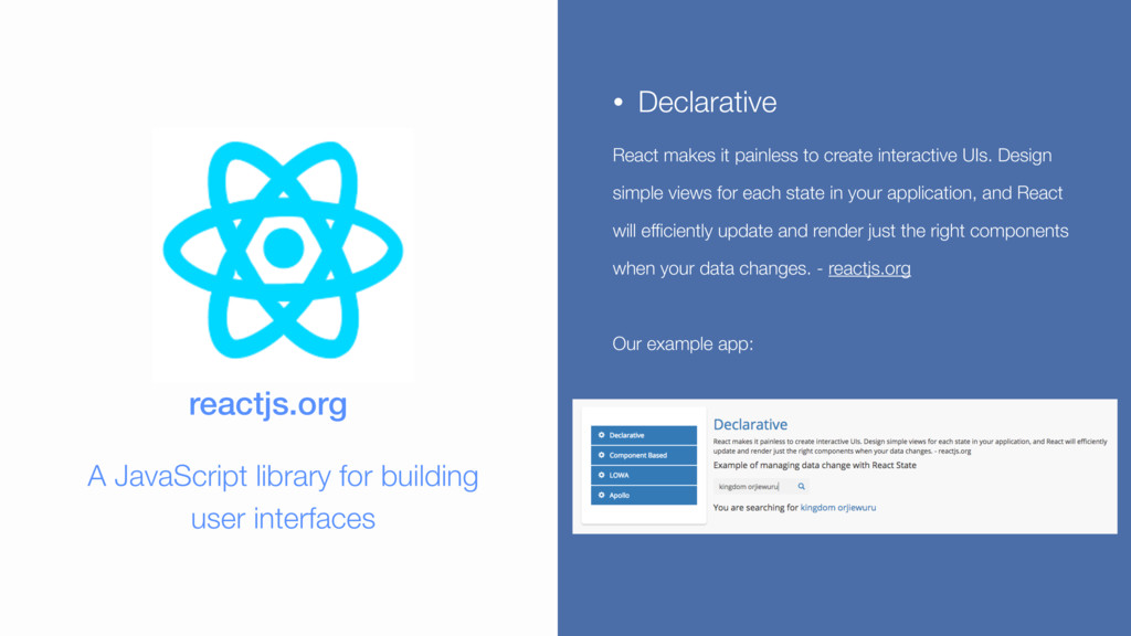 • Declarative React makes it painless to create...