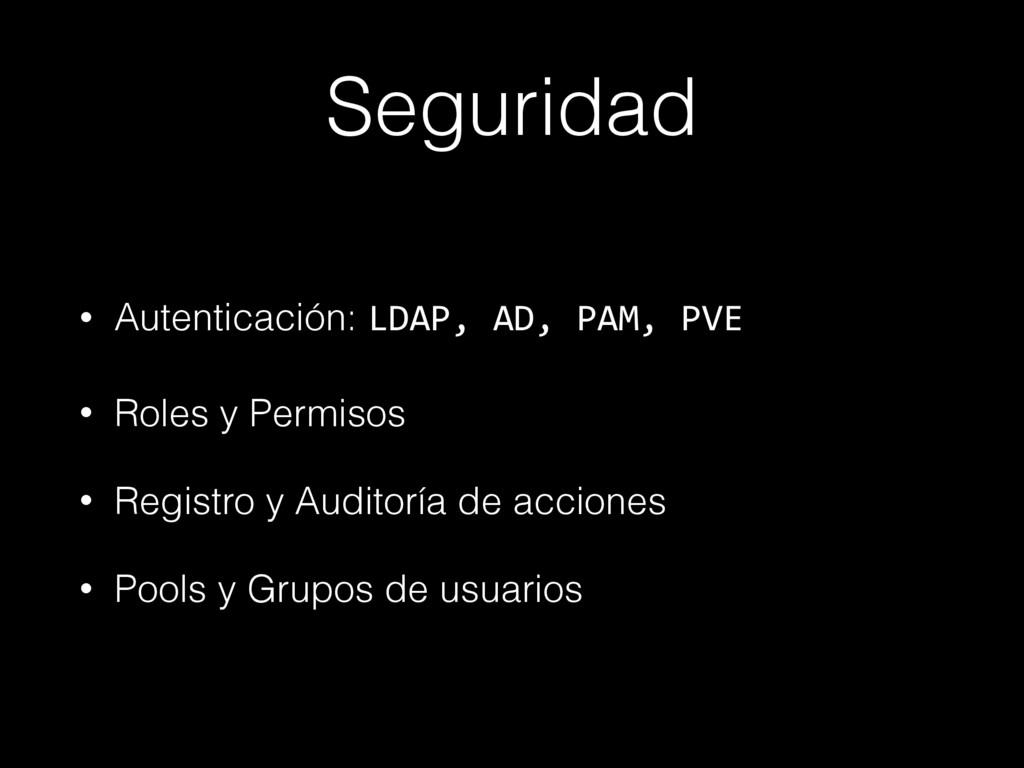 Seguridad • Autenticación: LDAP, AD, PAM, PVE •...
