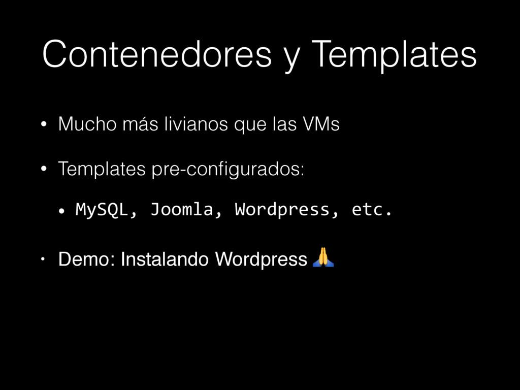 Contenedores y Templates • Mucho más livianos q...