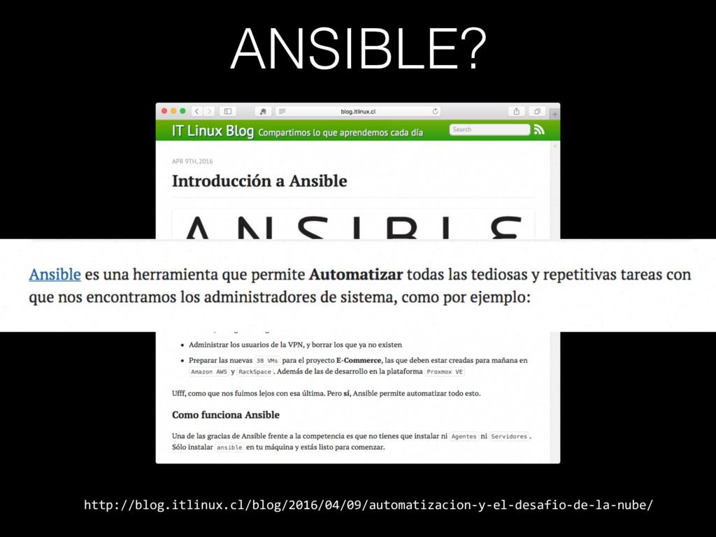 ANSIBLE? http://blog.itlinux.cl/blog/2016/04/09...