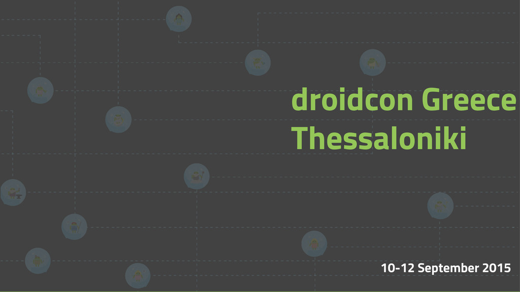 10-12 September 2015 droidcon Greece Thessaloni...