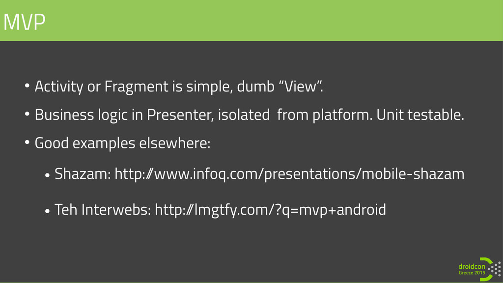 "● Activity or Fragment is simple, dumb ""View"". ..."