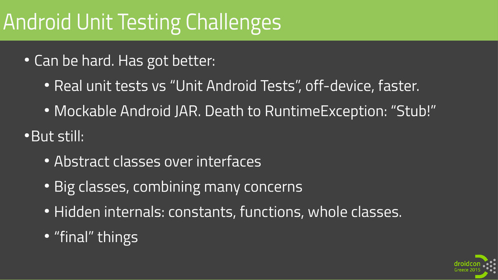 ● Can be hard. Has got better: ● Real unit test...