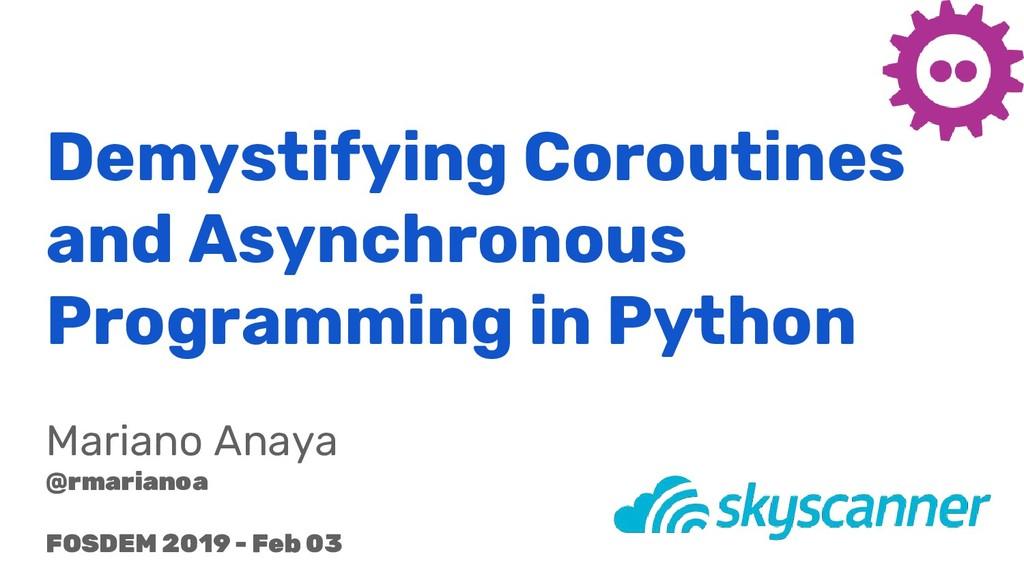 Demystifying Coroutines and Asynchronous Progra...
