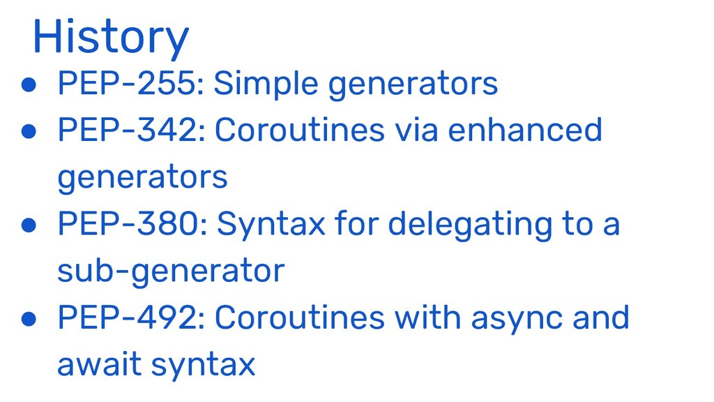 History ● PEP-255: Simple generators ● PEP-342:...