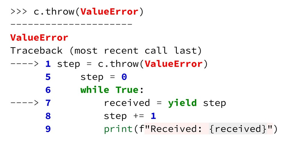 >>> c.throw(ValueError) --------------------- V...