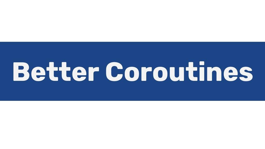 Better Coroutines