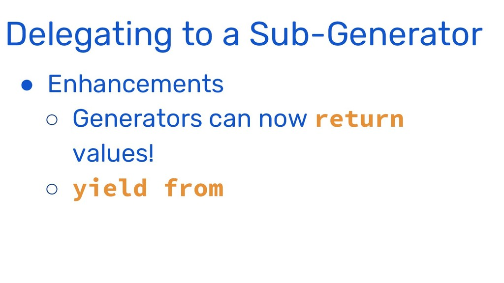 Delegating to a Sub-Generator ● Enhancements ○ ...