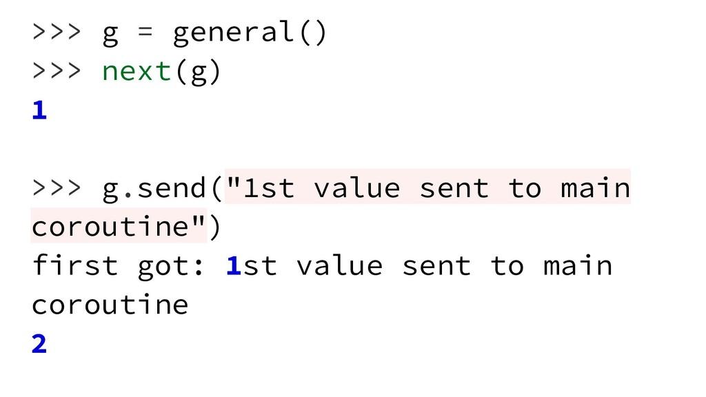 """>>> g = general() >>> next(g) 1 >>> g.send(""""1st..."""
