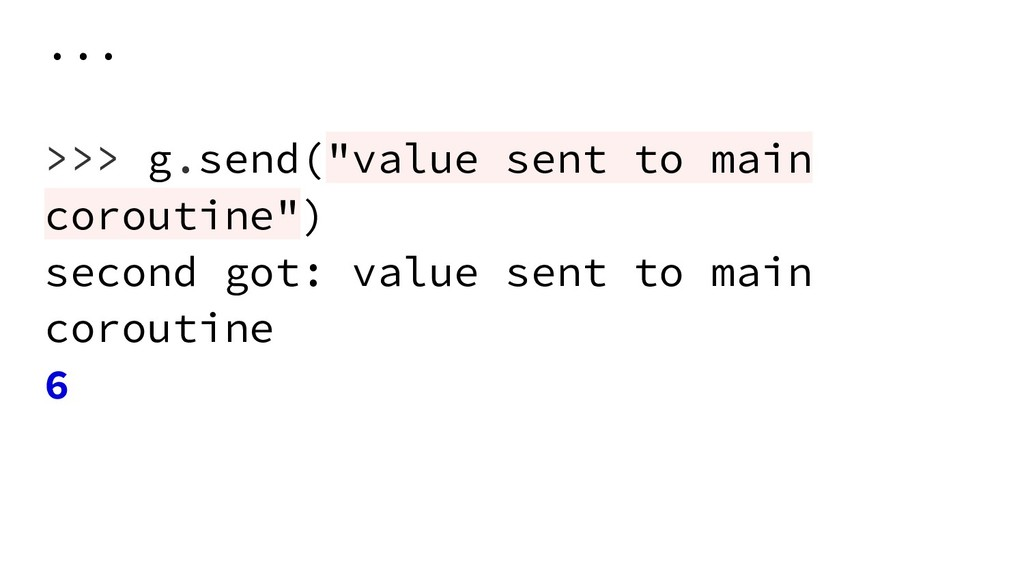"... >>> g.send(""value sent to main coroutine"") ..."