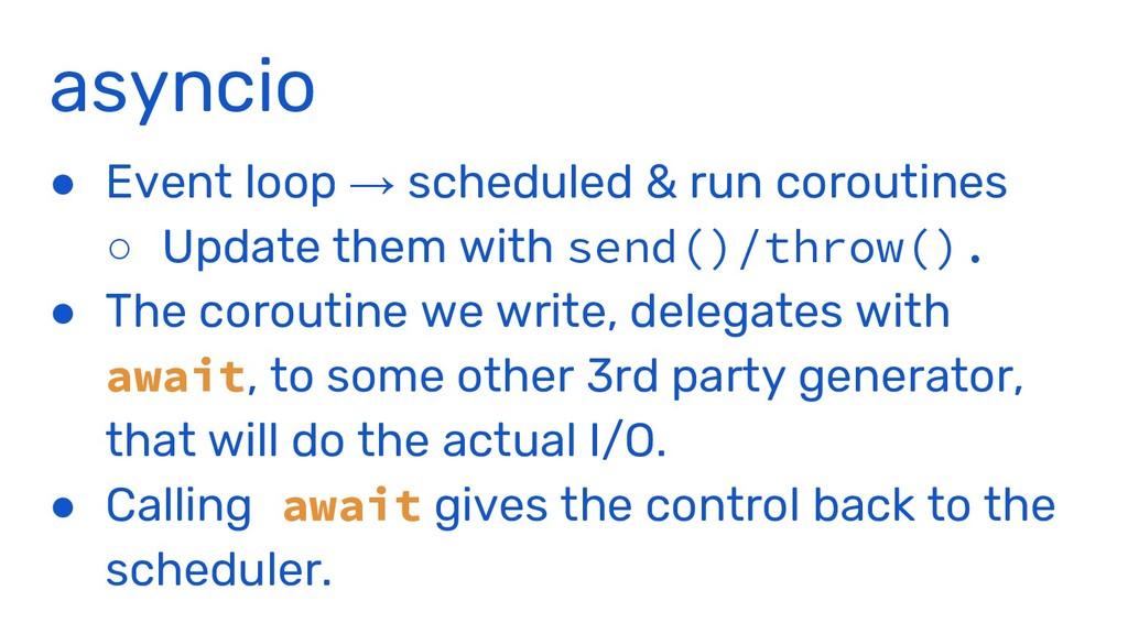 asyncio ● Event loop → scheduled & run coroutin...