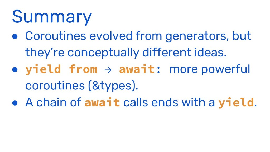 Summary ● Coroutines evolved from generators, b...