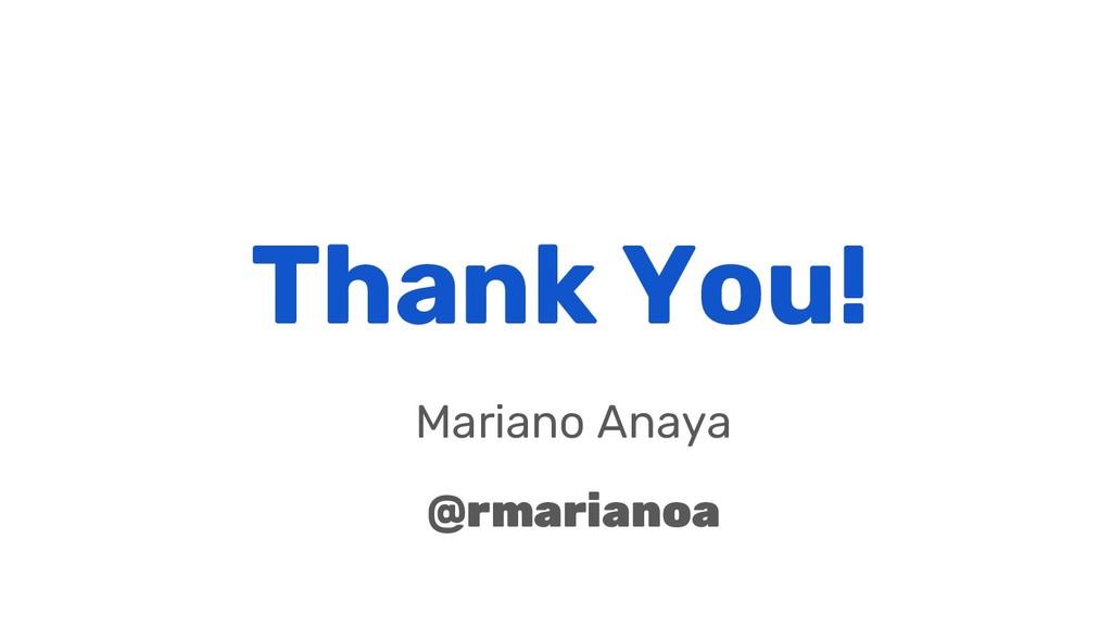 Thank You! Mariano Anaya @rmarianoa