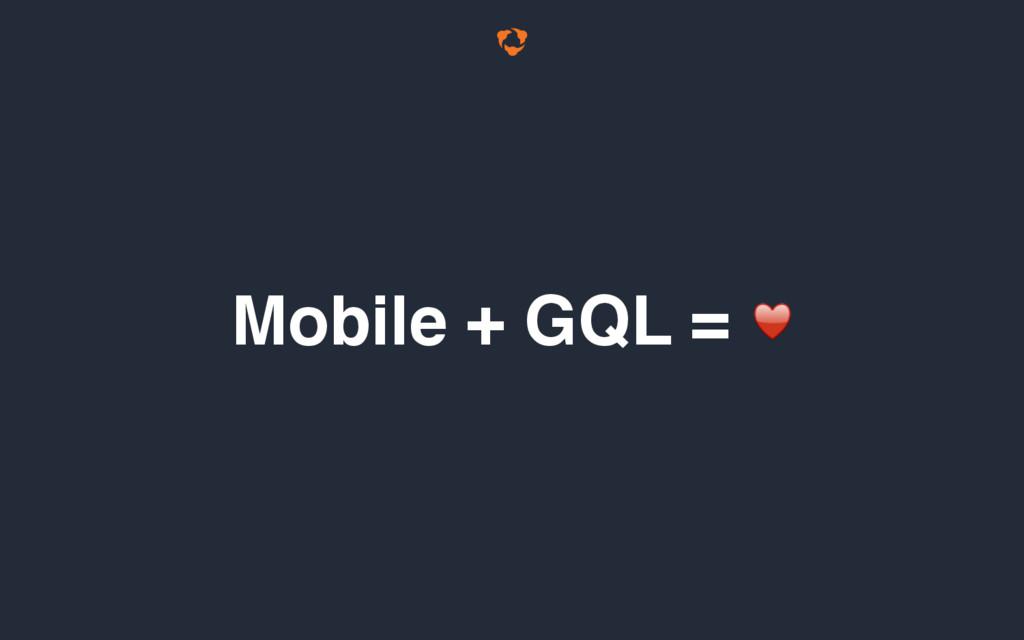 Mobile + GQL = ♥