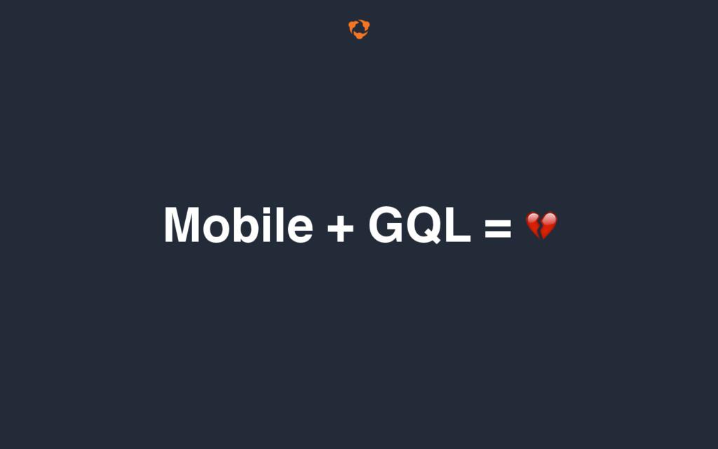 Mobile + GQL =