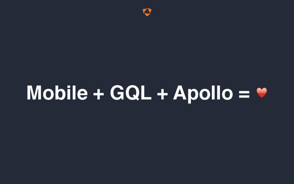 Mobile + GQL + Apollo = ♥