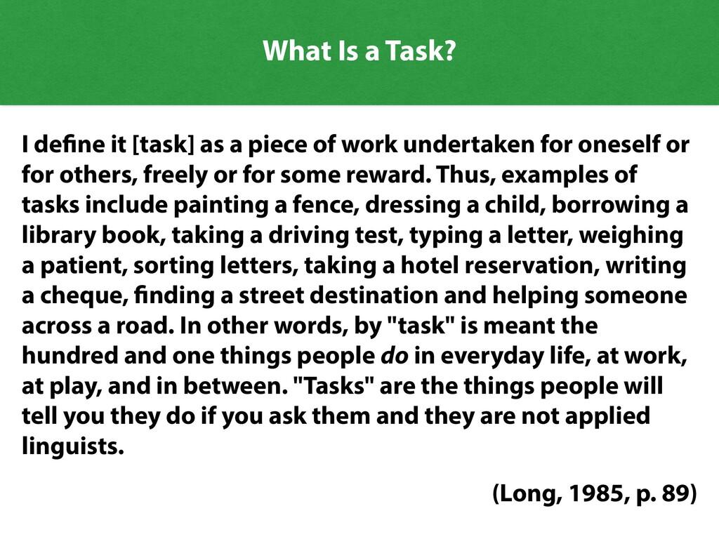 What Is a Task? I de ne it [task] as a piece of...