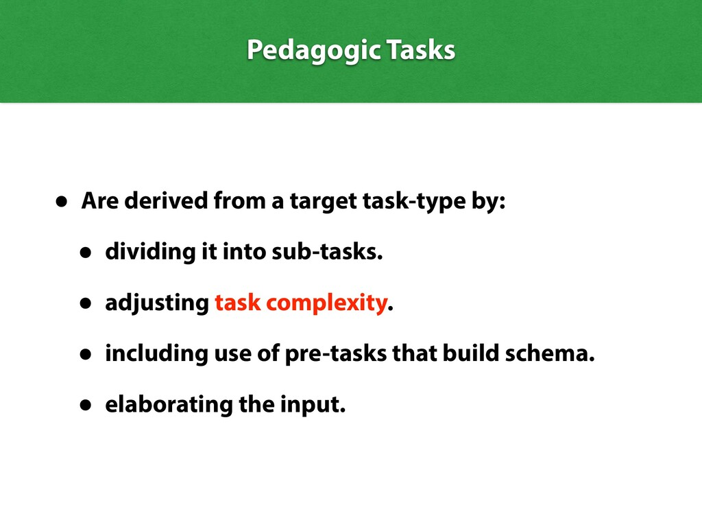 Pedagogic Tasks • Are derived from a target tas...