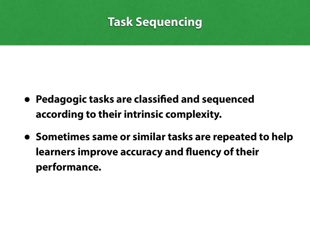 Task Sequencing • Pedagogic tasks are classi ed...