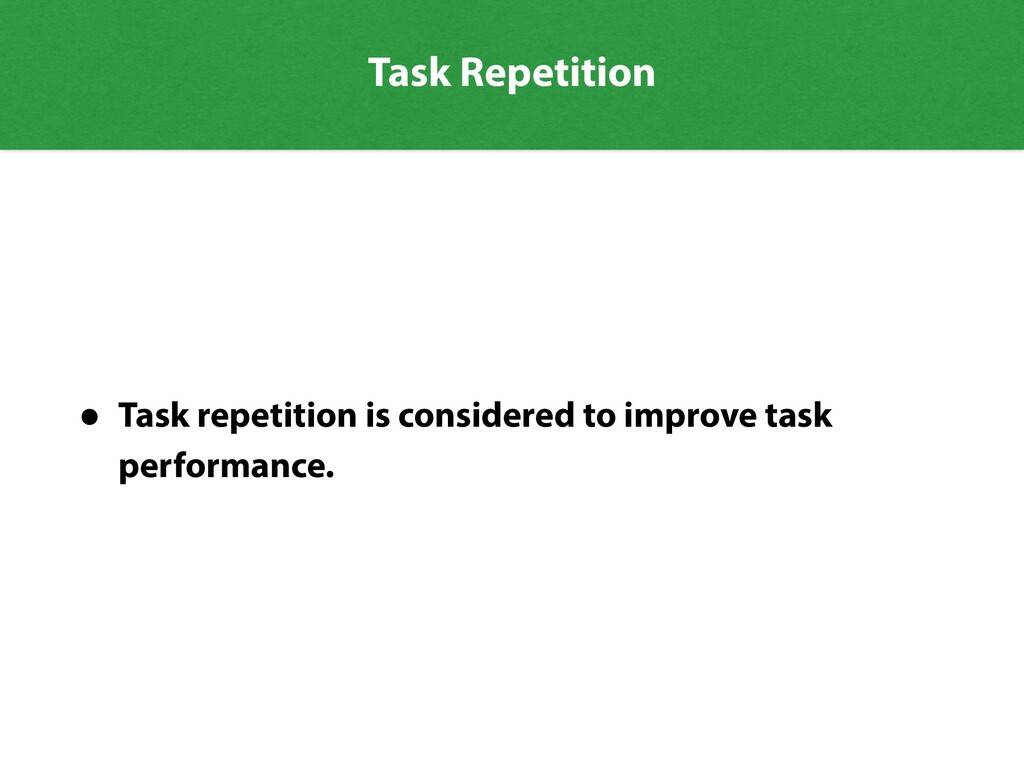 Task Repetition • Task repetition is considered...