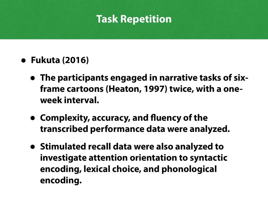 Task Repetition • Fukuta (2016) • The participa...