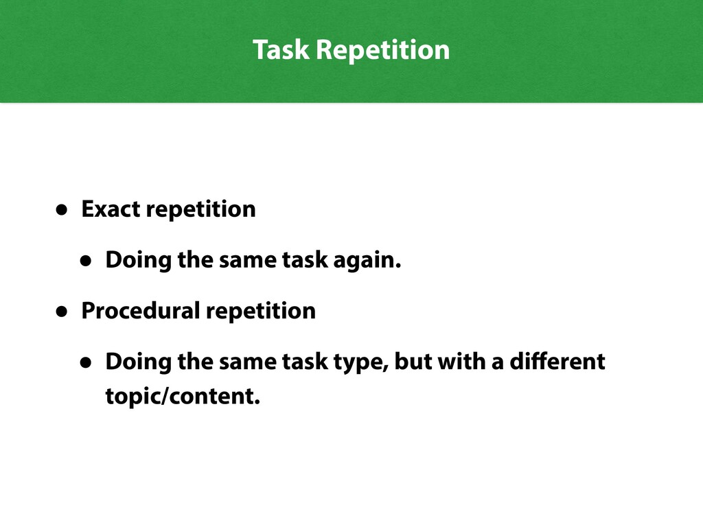 Task Repetition • Exact repetition • Doing the ...