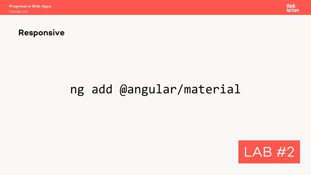 ng add @angular/material Responsive LAB #2 Hand...