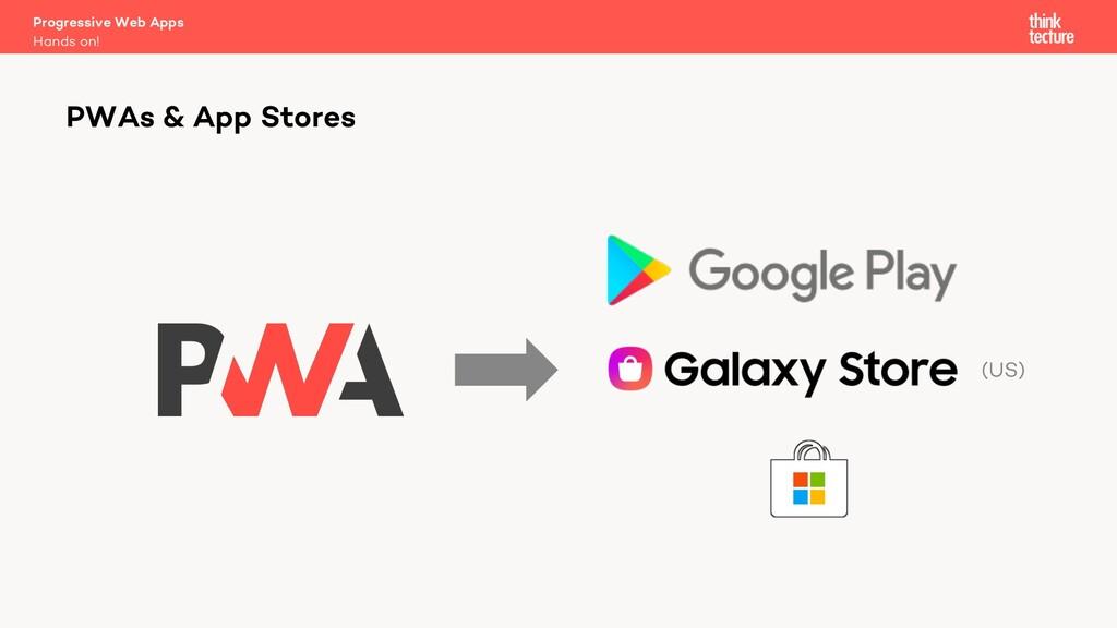 Progressive Web Apps Hands on! PWAs & App Store...