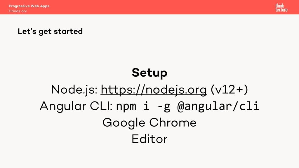 Setup Node.js: https://nodejs.org (v12+) Angula...
