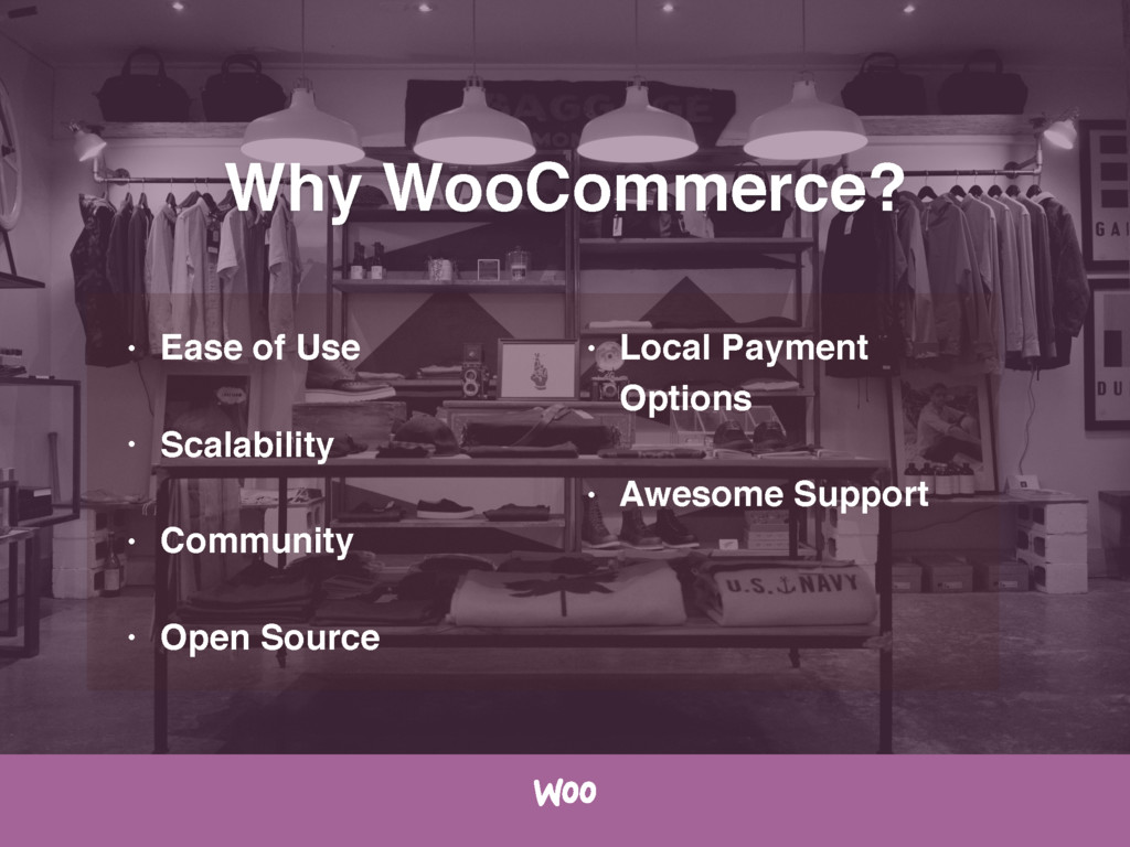 Why WooCommerce? • Ease of Use • Scalability • ...