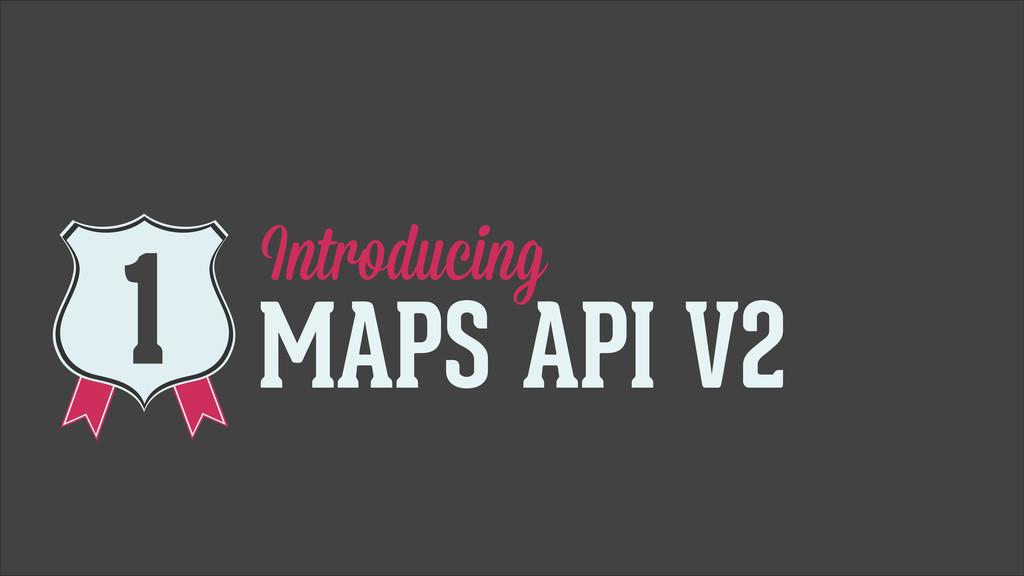 Introducing MAPS API V2 1