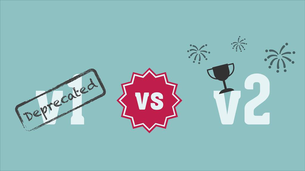 v1 vs v2 Deprecated