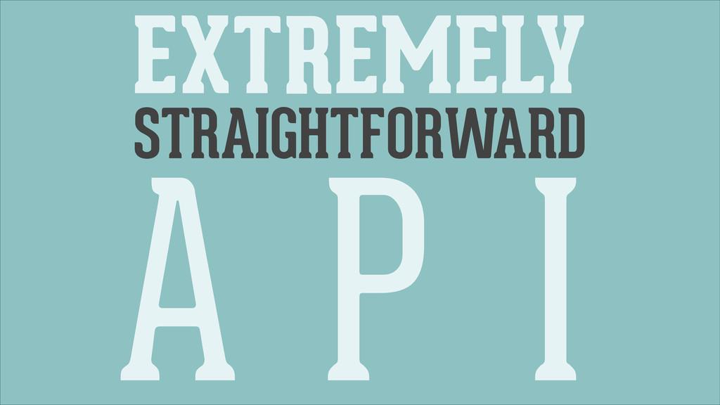 EXTREMELY STRAIGHTFORWARD A P I
