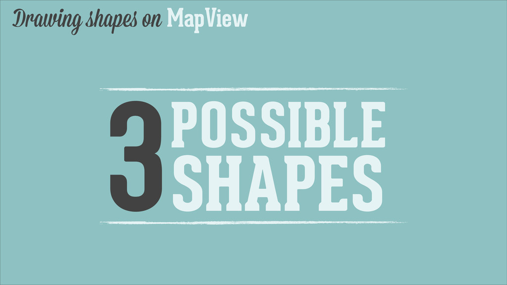 Drawing shapes on MapView 3POSSIBLE SHAPES