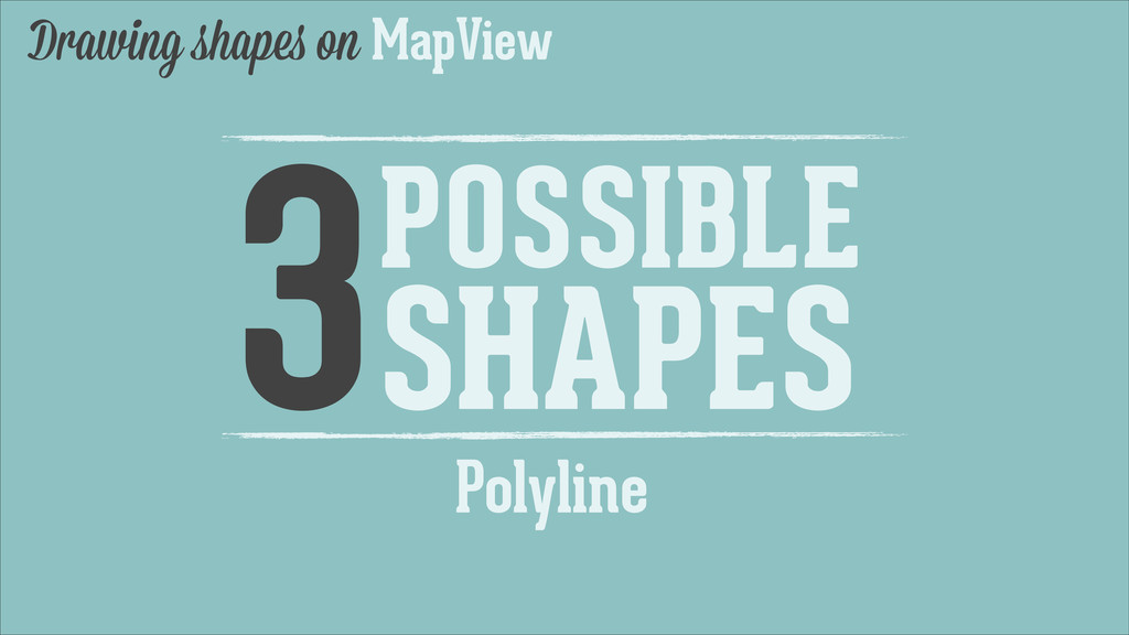 Drawing shapes on MapView 3POSSIBLE SHAPES Poly...