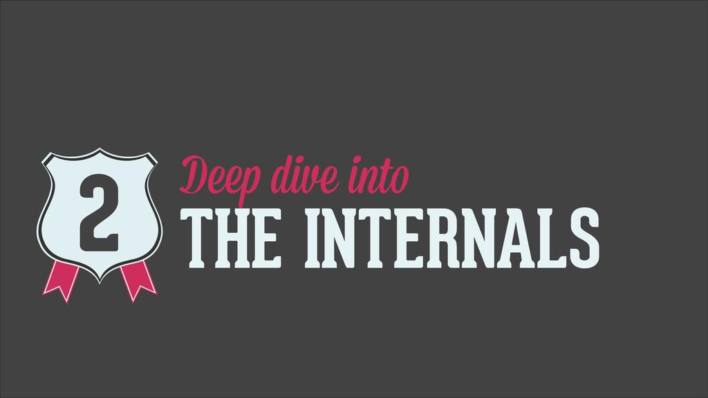 Deep dive into THE INTERNALS 2