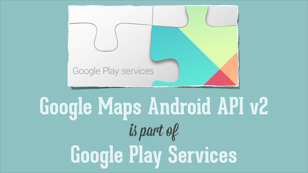 Google Maps Android API v2 is part of Google Pl...